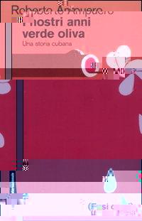 nostri anni verde oliva - Una storia cubana;I