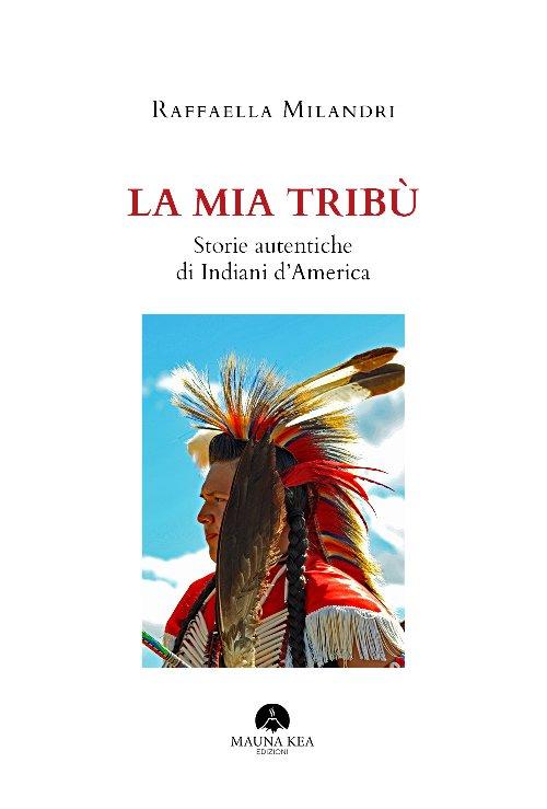 La mia Tribu\'. Storie autentiche di Indiani d\'America