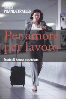 Per amore per lavoro, storie di donne espatriate
