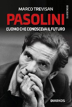 Pasolini - L'uomo che conosceva il futuro