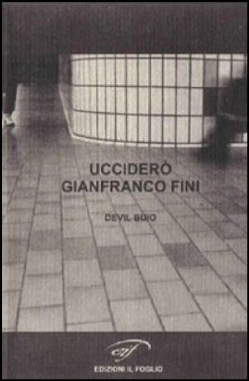 Ucciderò Gianfranco Fini