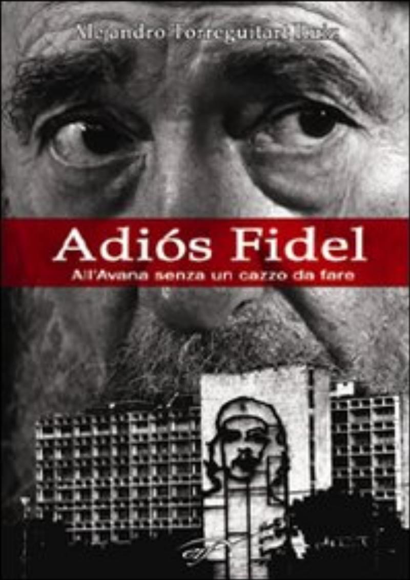 Adiós Fidel. All'Avana senza un cazzo da fare