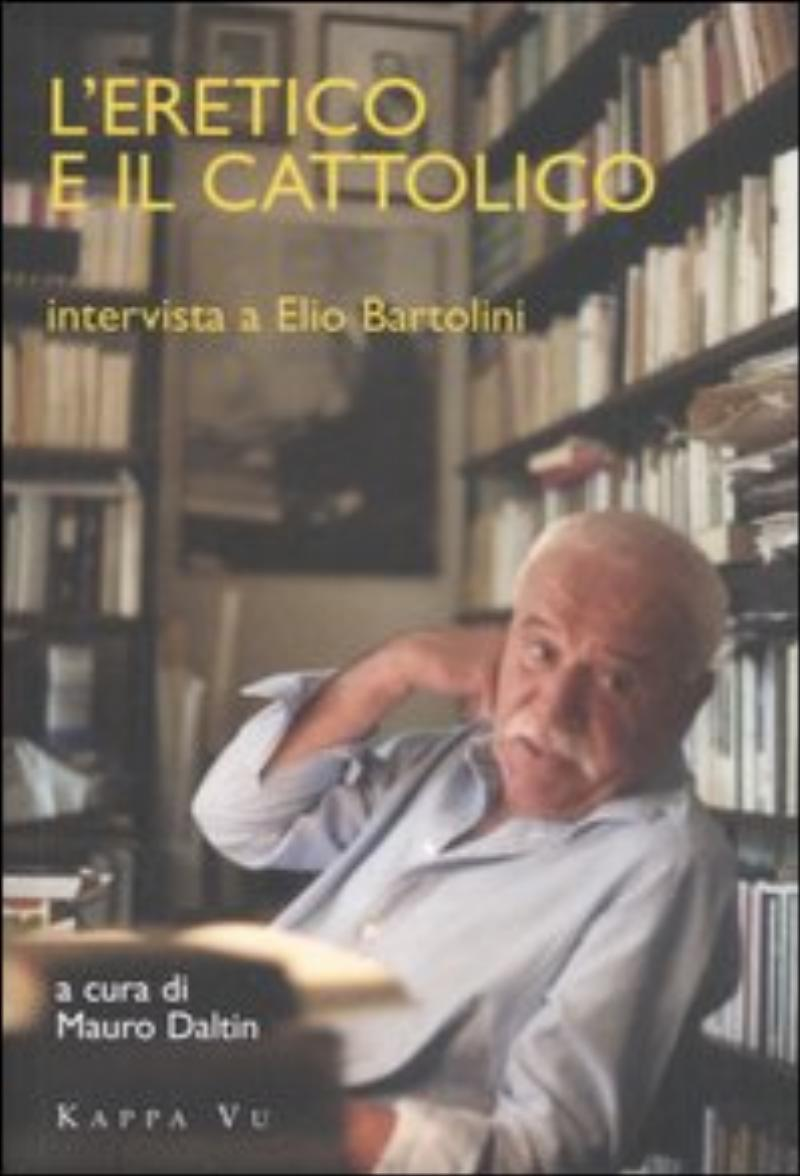 Elio Bartolini - L'eretico e il cattolico