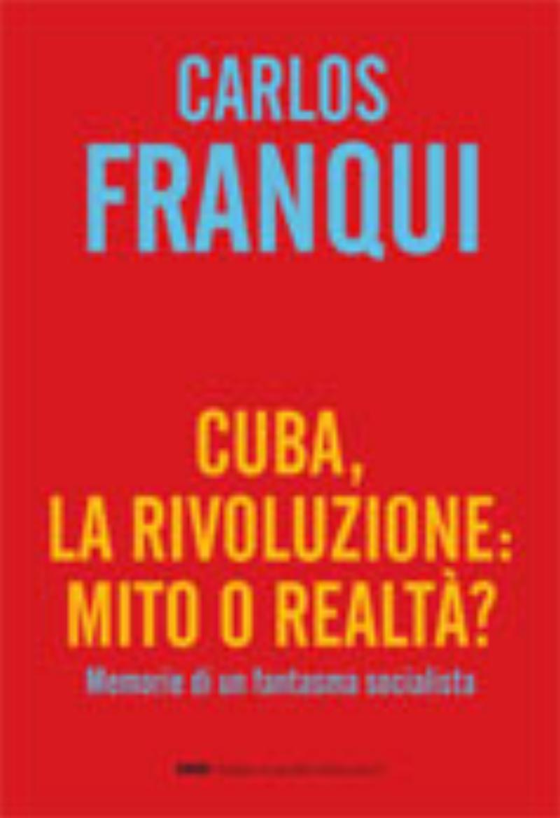 Cuba, la Rivoluzione: mito o realtà?<br><i>Memorie di un fantasma socialista</i>