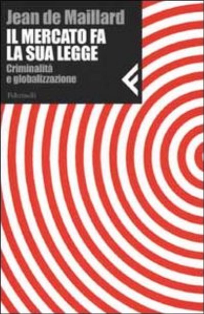 mercato fa la sua legge - Criminalità  e globalizzazione;Il