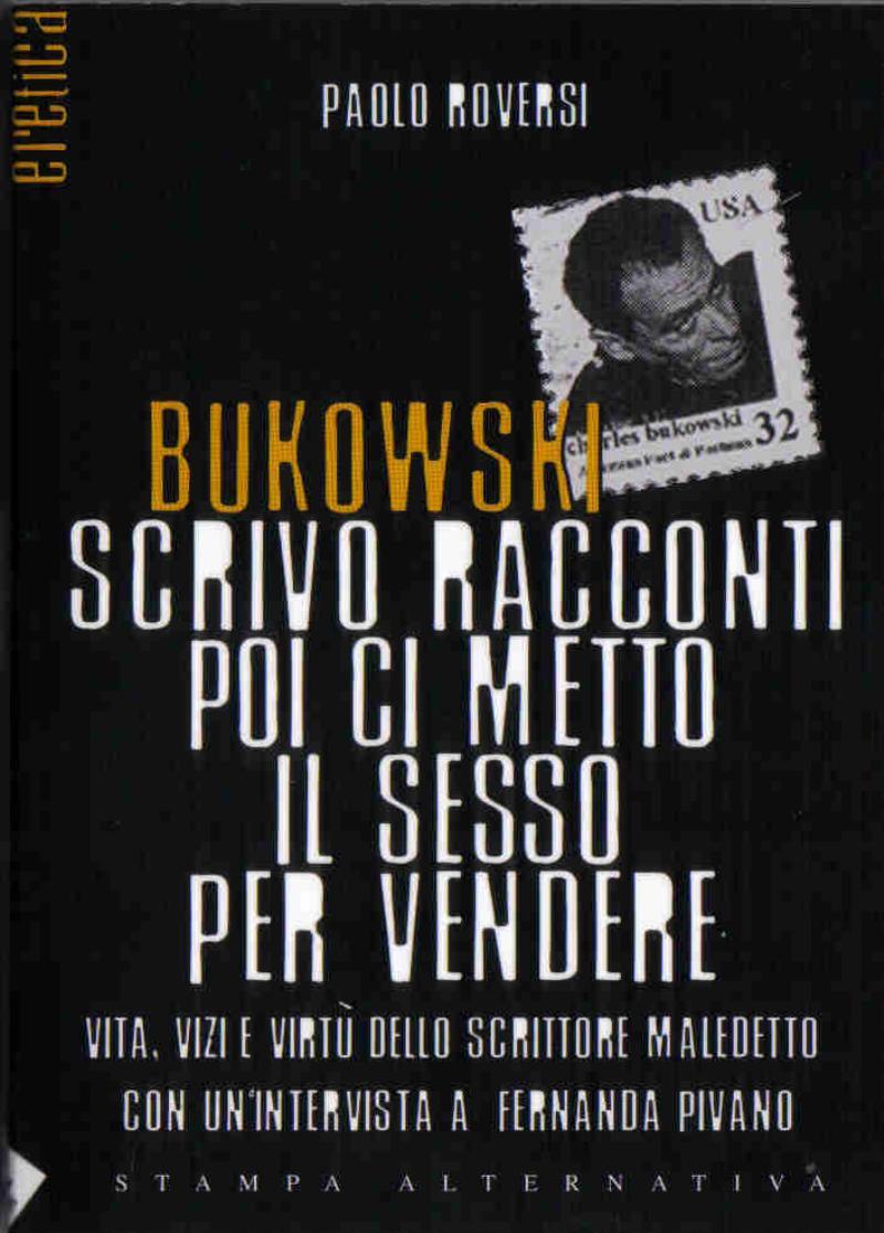 Bukowski - scrivo racconti poi ci metto il sesso per vendere